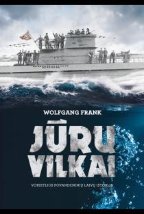 Jūrų vilkai. Vokietijos povandeninių laivų istorija | Wolfgang Frank