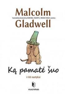 Ką pamatė šuo | Malcolm Gladwell