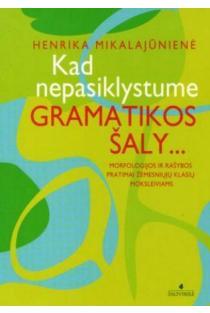 Kad nepasiklystume gramatikos šaly... | Henrika Mikalajūnienė