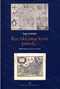 Kai tikėjimas keitė pasaulį... Reformacija Lietuvoje | Ingė Lukšaitė