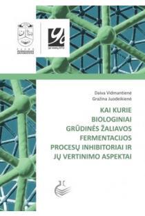 Kai kurie biologiniai grūdinės žaliavos fermentacijos procesų inhibitoriai ir jų vertinimo aspektai | Daiva Vidmantienė, Gražina Juodeikienė