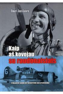Kaip aš kovojau su raudonaisiais | Ilmari Juutilainen
