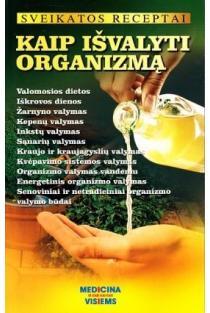 Sveikatos receptai. Kaip išvalyti organizmą   Gailina Kavaliauskienė