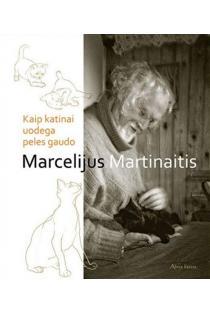 Kaip katinai uodega peles gaudo | Marcelijus Martinaitis