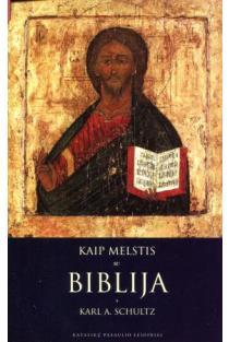 Kaip melstis su Biblija | Karl A. Shultz