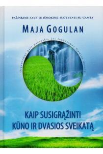 Kaip susigrąžinti kūno ir dvasios sveikatą | Maja Gogulan
