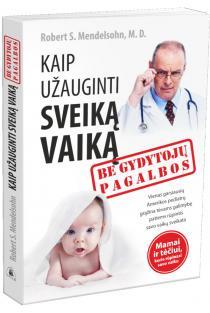 Kaip užauginti sveiką vaiką be gydytojų pagalbos | Robert S. Mendelsohn