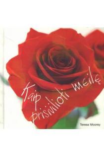 Kaip prisivilioti meilę | Teresa Moorey
