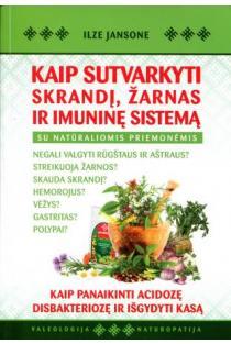 Kaip sutvarkyti skrandį, žarnas ir imuninę sistemą | Ilze Jansone