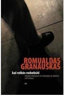 Kai reikės nebebūti: mano draugo gyvenimas ir mirtis | Romualdas Granauskas