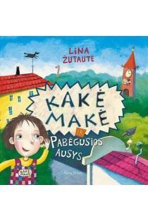 Kakė Makė ir pabėgusios ausys | Lina Žutautė