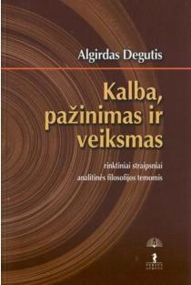 Kalba, pažinimas ir veiksmas | Algirdas Degutis