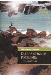 Kalbos stigmos poezijoje: (prō)nōmen | Skirmantas Valentas