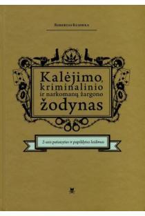Kalėjimo, kriminalinio ir narkomanų žargono žodynas (2-as leidimas) | Robertas Kudirka