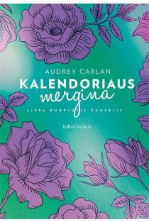 Kalendoriaus mergina. Liepa, rugpjūtis, rugsėjis | Audrey Carlan