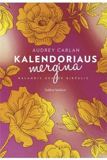 Kalendoriaus mergina. Balandis, gegužė, birželis | Audrey Carlan