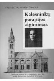 Kalesninkų parapijos atgimimas | Vytautas Valentinas Česnulis