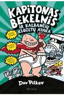 Kapitonas Bekelnis ir kalbančių klozetų ataka | Dav Pilkey