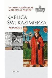 Kaplica Sw. Kazimierza. Przewodnik | Vytautas Ališauskas, Mindaugas Paknys