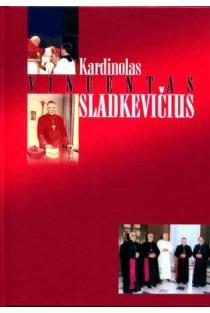 Mokėkime augti ir laukti. Kardinolo Vincento Sladkevičiaus asmenybės ir veiklos bruožai | Sud. Juozas Vercinkevičius