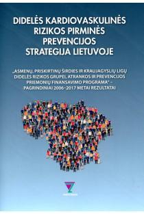Didelės kardiovaskulinės rizikos pirminės prevencijos strategija Lietuvoje | Aleksandras Laucevičius, Egidija Rinkūnienė, Vytautas Kasiulevičius ir kt.