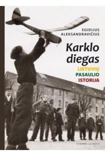 Karklo diegas. Lietuvių pasaulio istorija | Egidijus Aleksandravičius