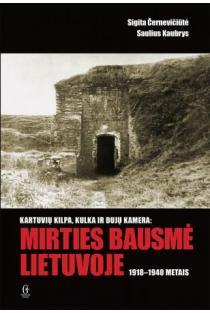 Kartuvių kilpa, kulka ir dujų kamera - mirties bausmė Lietuvoje 1918-1940 m. | Sigita Černevičiūtė, Saulius Kaubrys