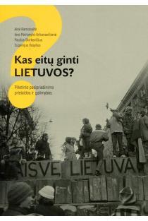 Kas eitų ginti Lietuvos? Pilietinio pasipriešinimo prielaidos ir galimybės | Ainė Ramonaitė, Paulius Skirkevičius, Eugenijus Vosylius