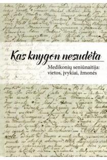 Kas knygon nesudėta. Medikonių seniūnaitija: vietos, įvykiai, žmonės | Sud. Vilius Tribulas