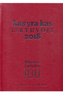 Kas yra kas Lietuvoje 2018. Šimtmečio leidimas | Red. Linas Pupelis