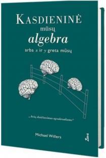 Kasdieninė mūsų algebra | Michael Wilers