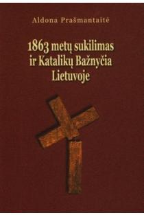 1863 metų sukilimas ir Katalikų Bažnyčia Lietuvoje | Aldona Prašmantaitė