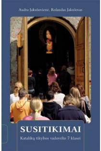 Susitikimai. Katalikų tikybos vadovėlis 7 klasei | Audra Jakušovienė, Rolandas Jakušovas