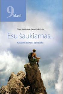 Esu šaukiamas… Katalikų tikybos vadovėlis 9 klasei | Diana Anskinienė, Sigutė Peleckaitė