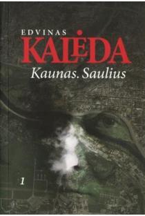 Kaunas. Saulius, I dalis   Edvinas Kalėda