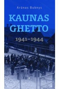 Kaunas Ghetto 1941-1944 m. | Arūnas Bubnys