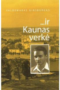 ... ir Kaunas verkė | Valdemaras Ginsburgas