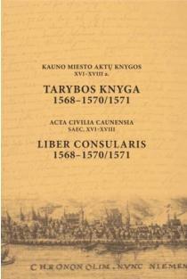 Kauno miesto aktų knygos XVI-XVIII a. Tarybos knyga 1568-1570/1571 | Parengė Darius Antanavičius