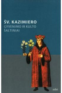 Šv. Kazimiero gyvenimo ir kulto šaltiniai | Sudarė, vertė ir paaiškinimus parašė Mintautas Čiurinskas