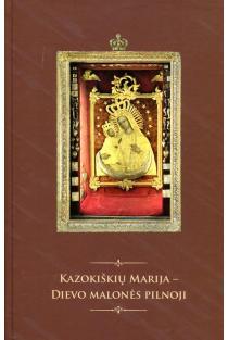 Kazokiškių Marija – Dievo malonės pilnoji = Maria Kozakiska laski Božey Pelna | Tojana Račiūnaitė