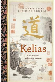 Kelias. Kinų filosofai apie meną gyventi   Michael Puett, Christine Gross-loh