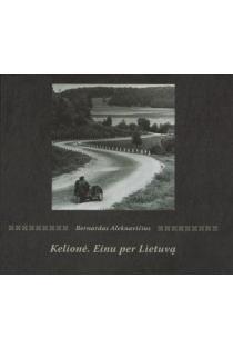 Kelionė. Einu per Lietuvą | Bernardas Aleknavičius