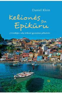 Kelionės su Epikūru. Į Graikijos salą, ieškant gyvenimo pilnatvės | Daniel Klein