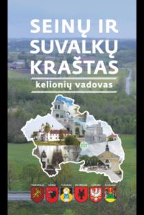 Seinų ir Suvalkų kraštas: kelionių vadovas | Jonas Drungilas, Algimantas Katilius, Giedrė Milerytė-Japertienė