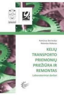 Kelių transporto priemonių priežiūra ir remontas. Laboratoriniai darbai | Ramūnas Skvireckas, Rolandas Makaras