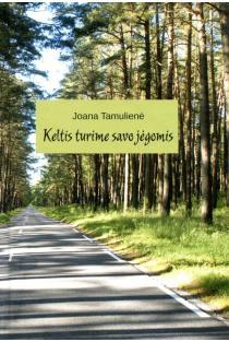 Keltis turime savo jėgomis | Joana Tamulienė