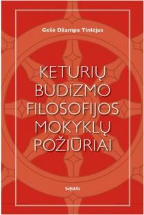 Keturių budizmo filosofijos mokyklų požiūriai | Gešė Džampa Tinlėjus