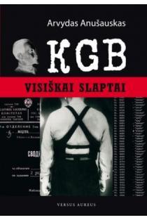 KGB. Visiškai slaptai | Arvydas Anušauskas