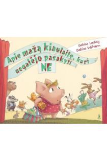 Apie mažą kiaulaitę, kuri negalėjo pasakyti NE | Sabine Ludwig, Sabine Wilharm