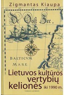 Lietuvos kultūros vertybių kelionės iki 1990 m. | Zigmantas Kiaupa